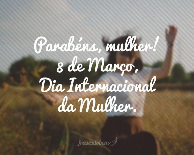 Parabéns, mulher! 8 de Março, Dia Internacional da Mulher.