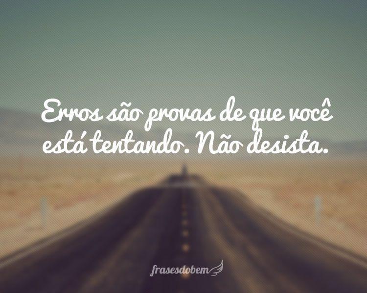 Erros são provas de que você está tentando. Não desista.