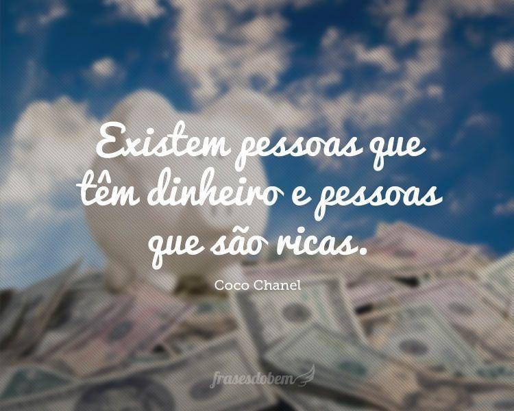 Existem pessoas que têm dinheiro e pessoas que são ricas.