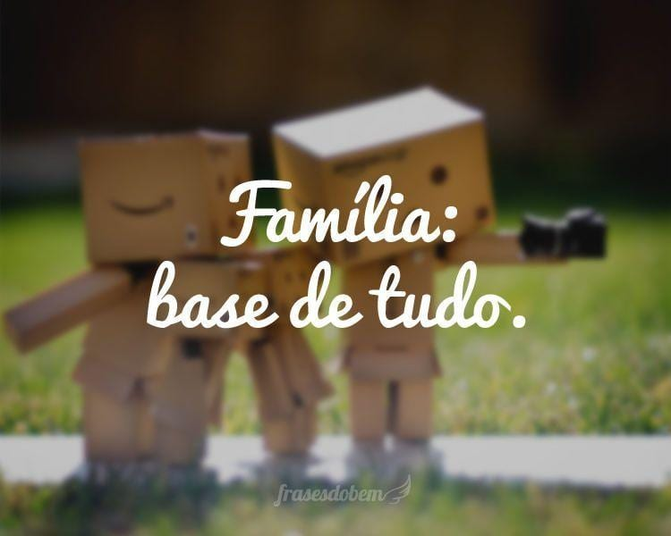 Família: base de tudo.