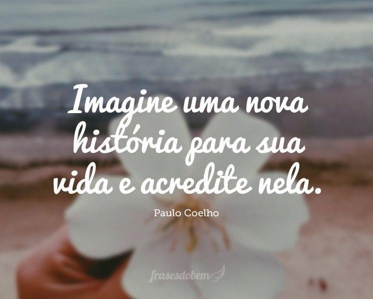 Imagine Uma Nova História Para Sua Vida E Acredite Nela
