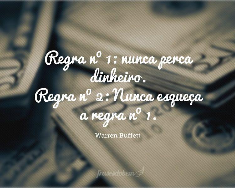 Regra nº 1: nunca perca dinheiro. Regra nº 2: Nunca esqueça a regra nº 1.