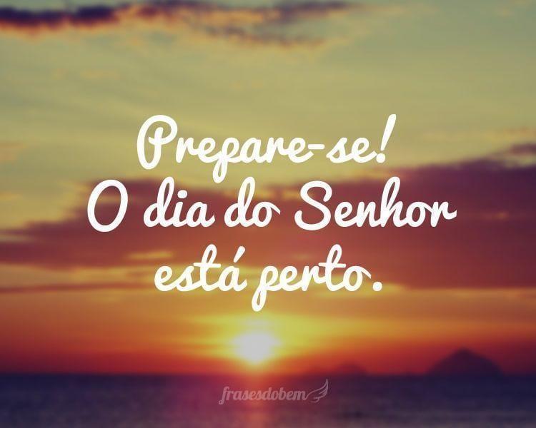 Prepare-se! O dia do Senhor está perto.