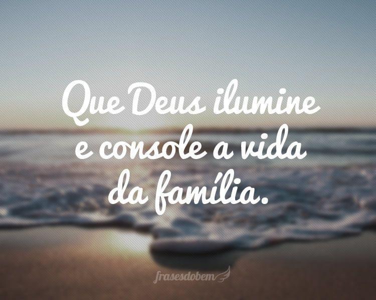 Que Deus ilumine e console a vida da família.