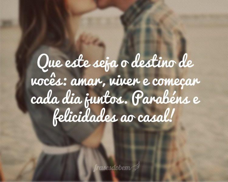 Que este seja o destino de vocês: amar, viver e começar cada dia juntos. Parabéns e felicidades ao casal!