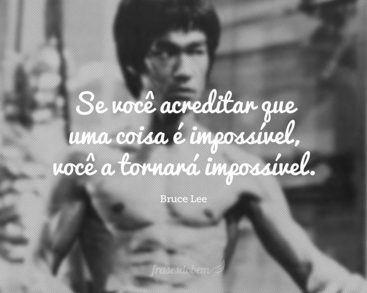 Se você acreditar que uma coisa é impossível, você a tornará impossível.