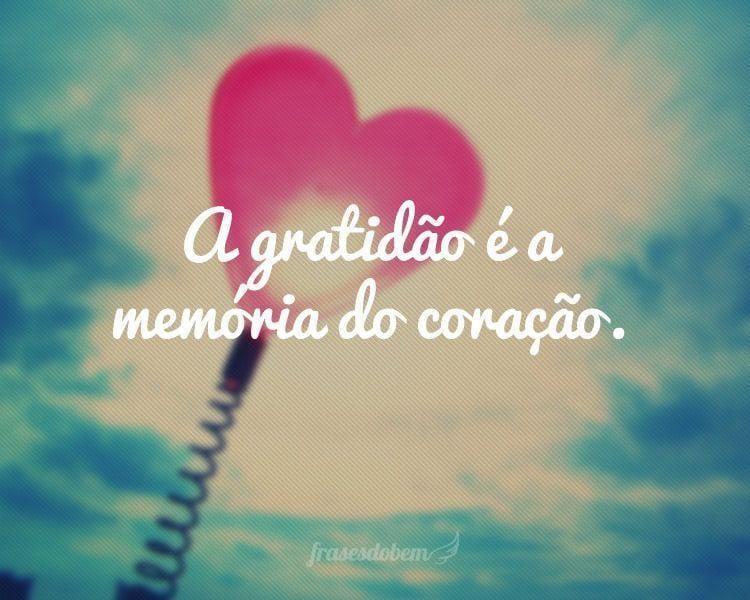 A gratidão é a memória do coração.