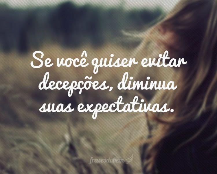 Se Você Quiser Evitar Decepções, Diminua Suas Expectativas