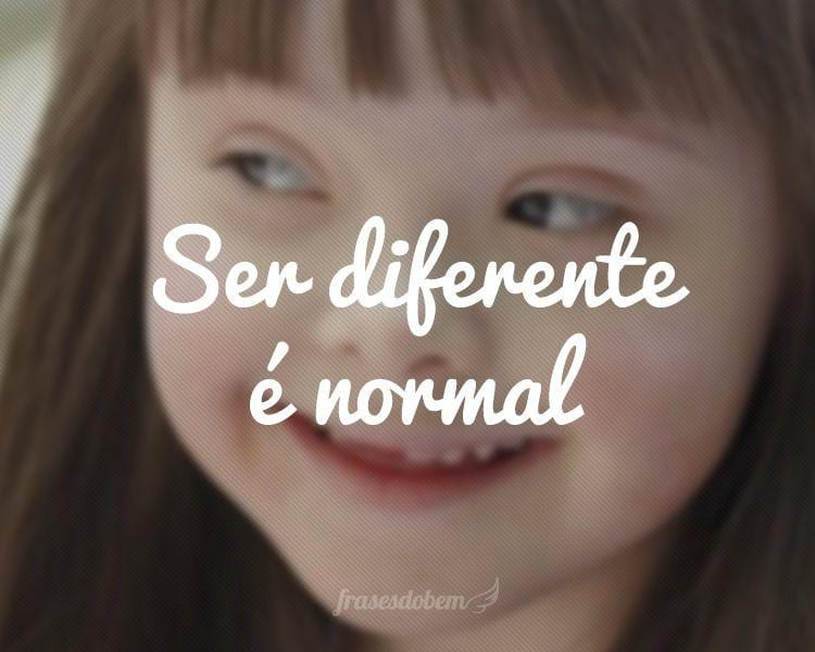 Ser diferente é normal.