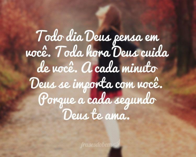 Todo Dia Deus Pensa Em Você Toda Hora Deus Cuida De Você A Cada