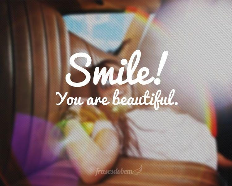 Smile! You are beautiful.