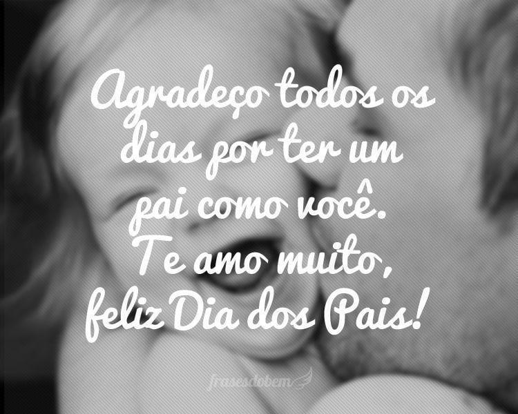 Agradeço todos os dias por ter um pai como você. Te amo muito, feliz Dia dos Pais!