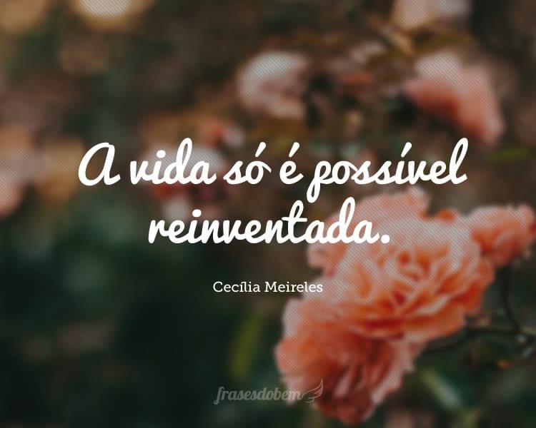 A vida só é possível reinventada.