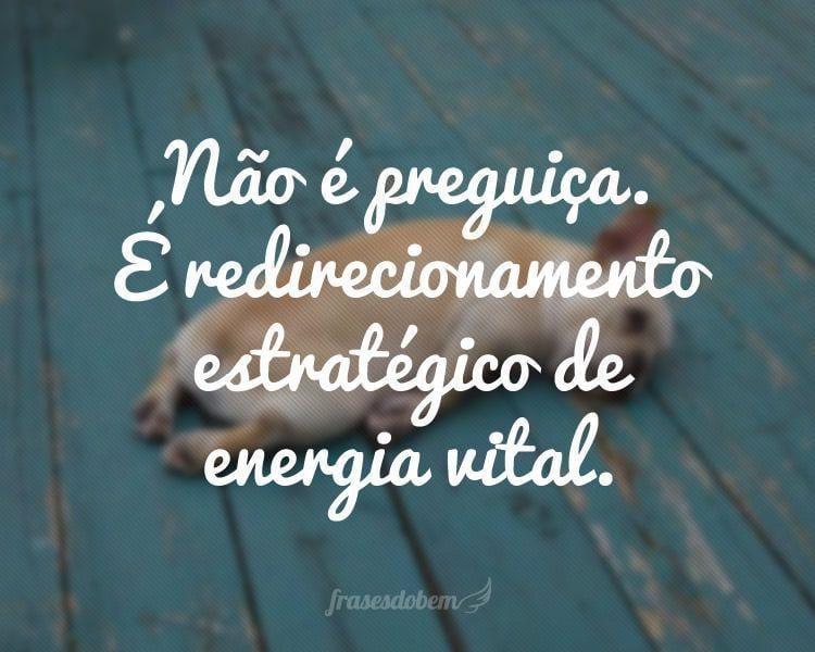 Não é preguiça. É redirecionamento estratégico de energia vital.