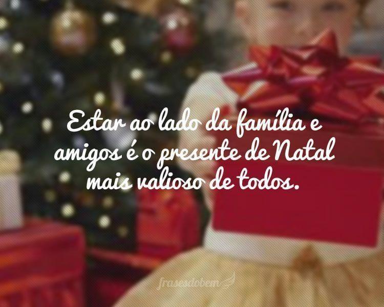Estar ao lado da família e amigos é o presente de Natal mais valioso de todos.