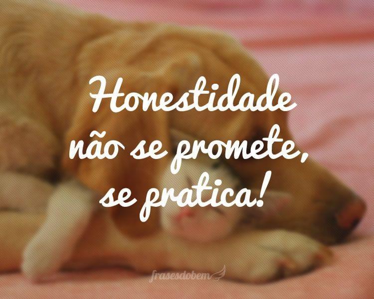 Honestidade não se promete, se pratica!