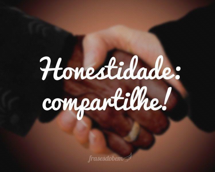 Honestidade: compartilhe!