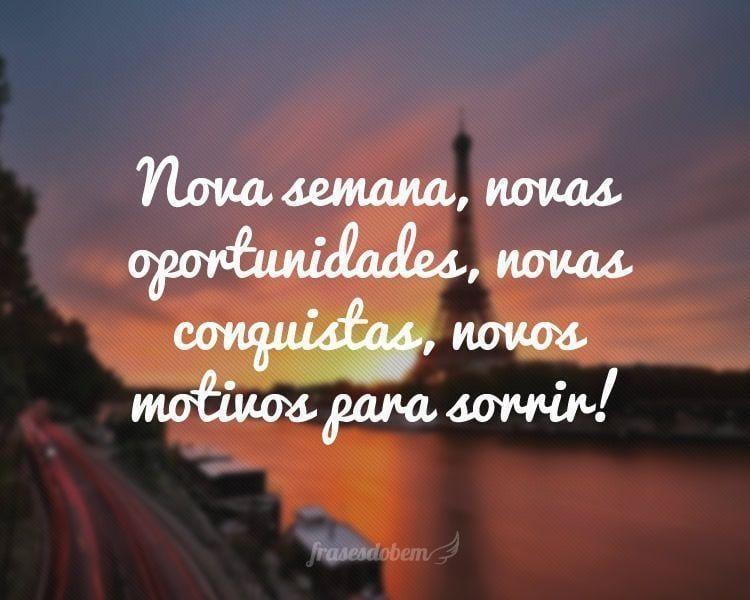 Nova semana, novas oportunidades, novas conquistas, novos motivos para sorrir!
