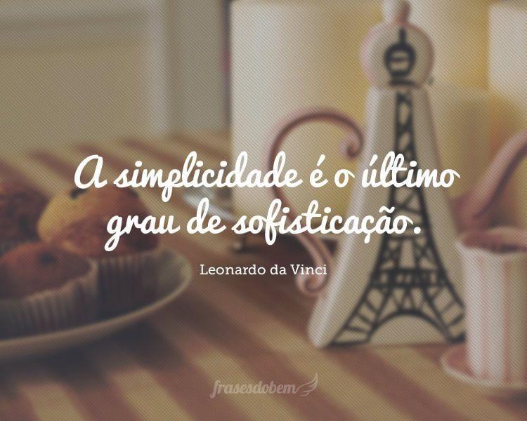 A simplicidade é o último grau de sofisticação.
