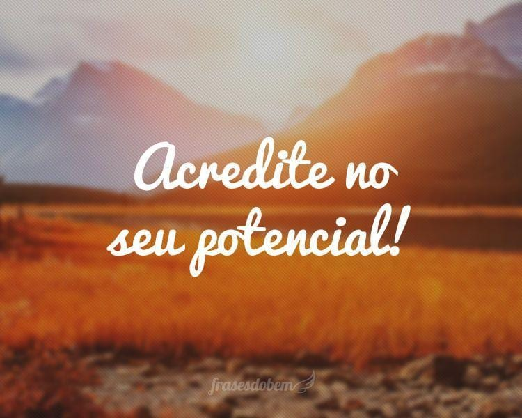 Acredite no seu potencial!