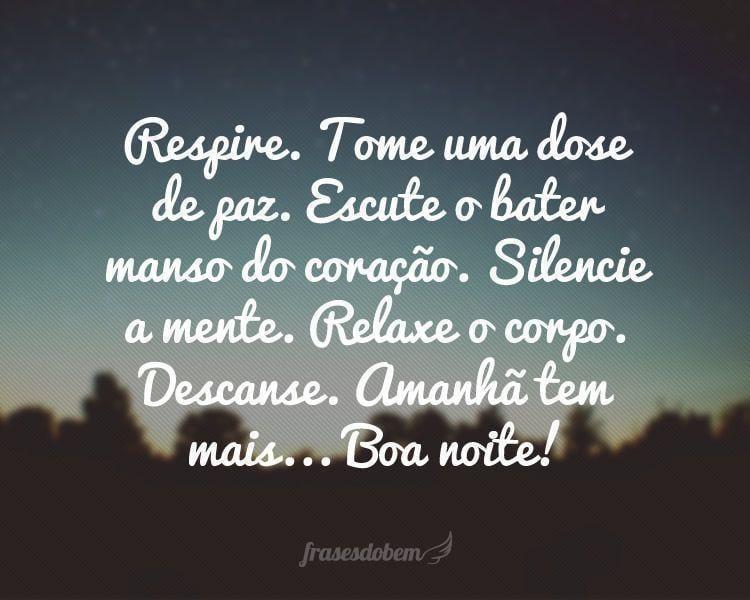 Frases De Boa Noite Especial: Respire. Tome Uma Dose De Paz. Escute O Bater Manso Do