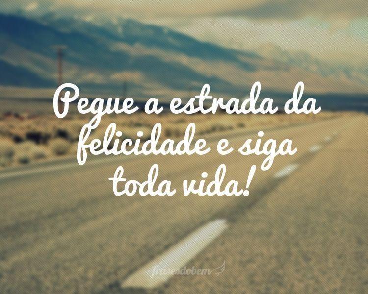 Pegue A Estrada Da Felicidade E Siga Toda Vida