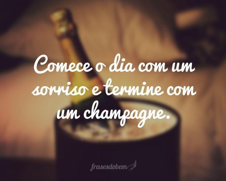 Comece o dia com um sorriso e termine com um champagne.