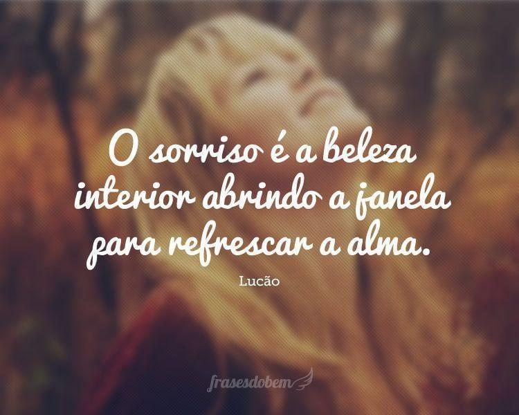 O sorriso é a beleza interior abrindo a janela para refrescar a alma.