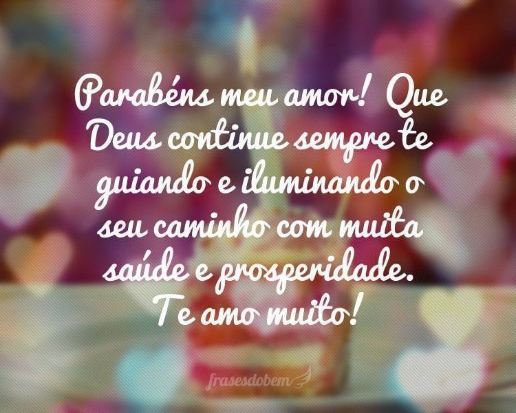 Parabéns meu amor! Que Deus continue sempre te guiando e iluminando o seu caminho com muita saúde e prosperidade. Te amo muito!