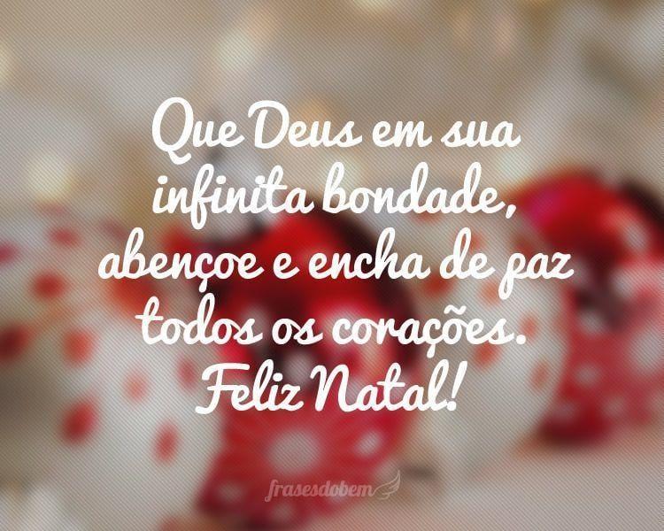 Que Deus em sua infinita bondade, abençoe e encha de paz todos os corações. Feliz Natal!