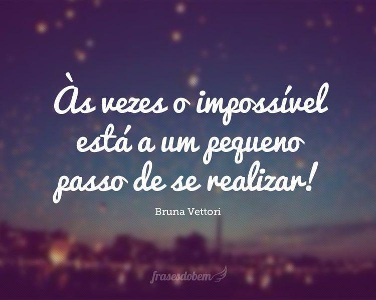 Às vezes o impossível está a um pequeno passo de se realizar!