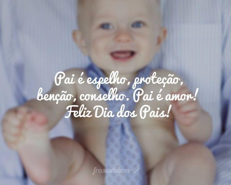 Pai é espelho, proteção, benção, conselho. Pai é amor! Feliz Dia dos Pais!