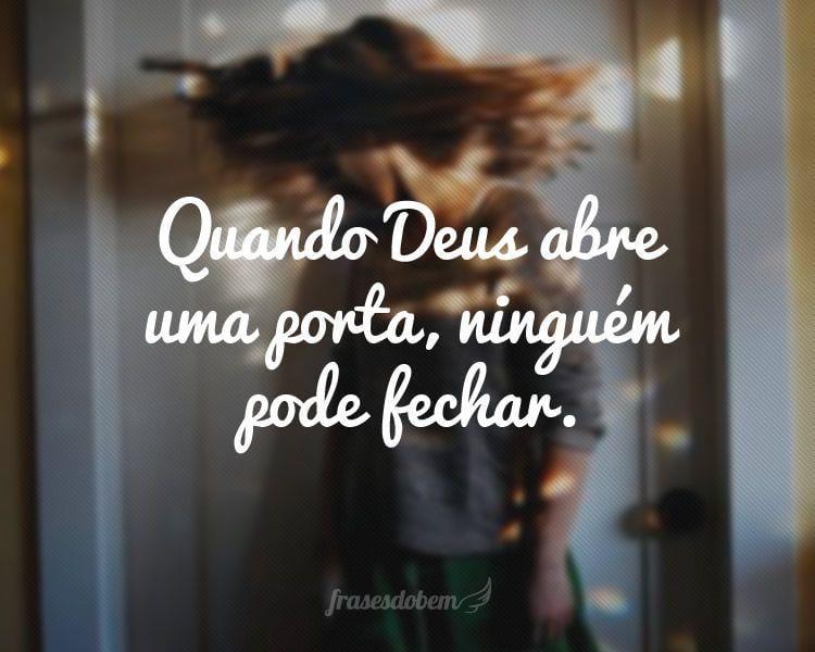 Quando Deus abre uma porta, ninguém pode fechar.