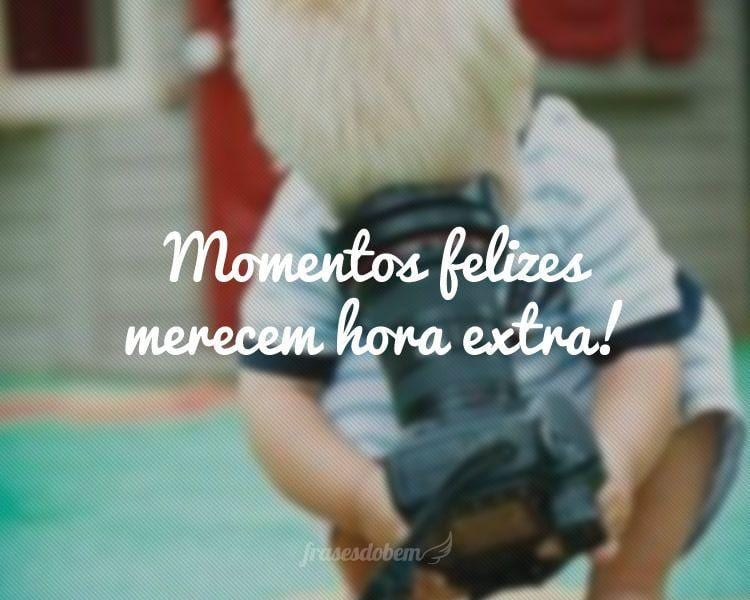 Momentos felizes merecem hora extra!
