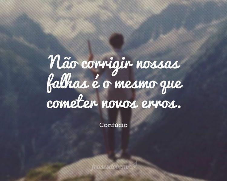Não corrigir nossas falhas é o mesmo que cometer novos erros.
