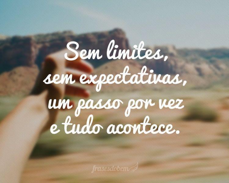 Sem Limites Sem Expectativas Um Passo Por Vez E Tudo Acontece