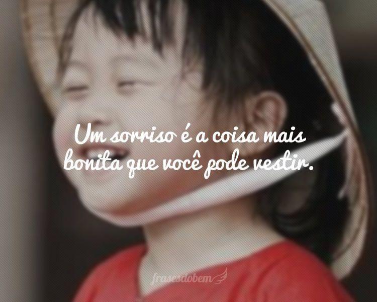 Um sorriso é a coisa mais bonita que você pode vestir.