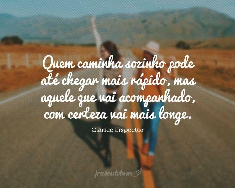 Quem caminha sozinho pode até chegar mais rápido, mas aquele que vai acompanhado, com certeza vai mais longe.