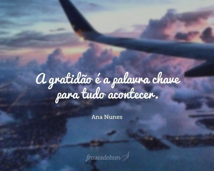 A gratidão é a palavra chave para tudo acontecer.