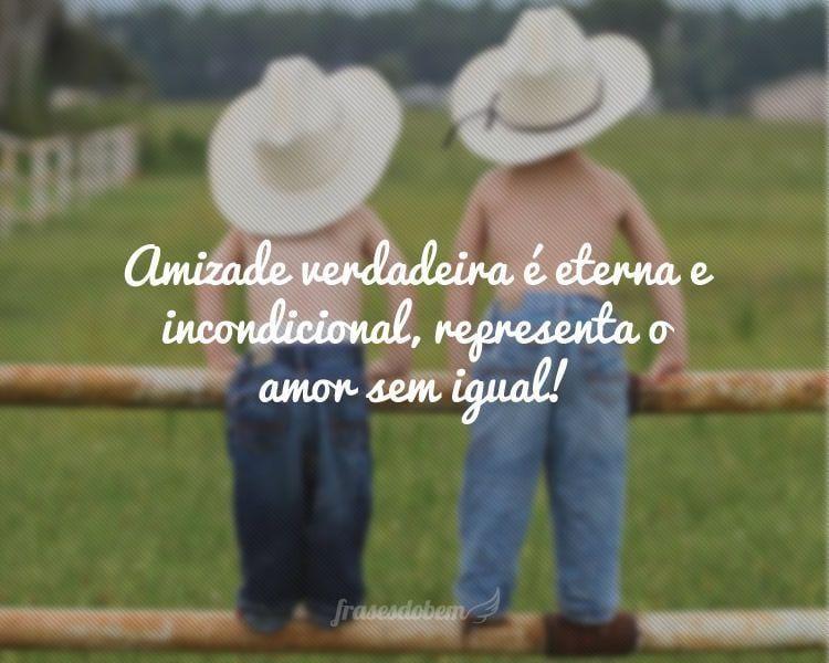 Amizade verdadeira é eterna e incondicional, representa o amor sem igual!