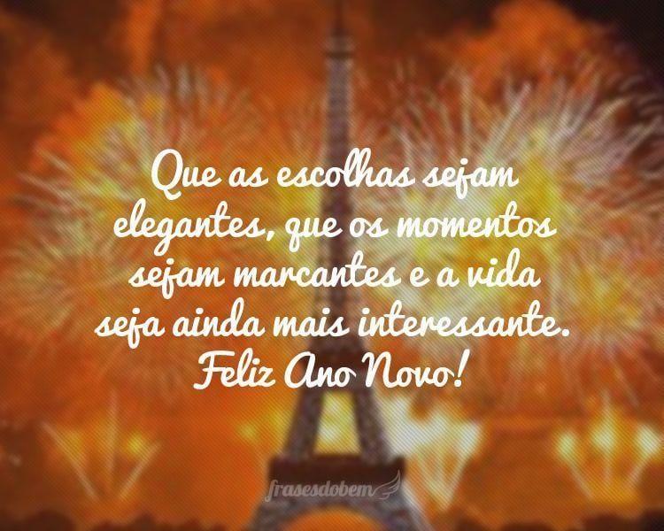 Que as escolhas sejam elegantes, que os momentos sejam marcantes e a vida seja ainda mais interessante. Feliz Ano Novo!