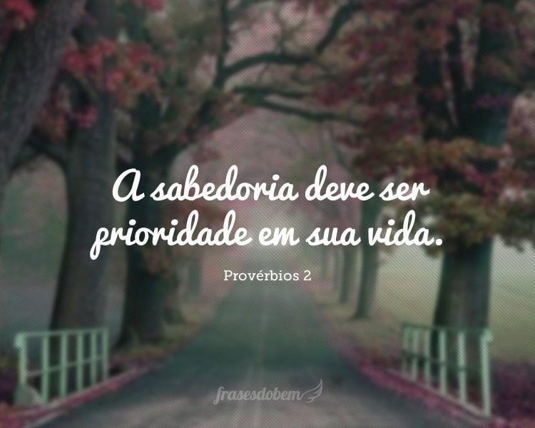A sabedoria deve ser prioridade em sua vida. (Provérbios 2)