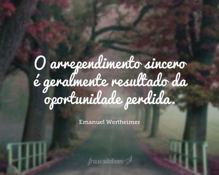 O arrependimento sincero é geralmente resultado da oportunidade perdida.