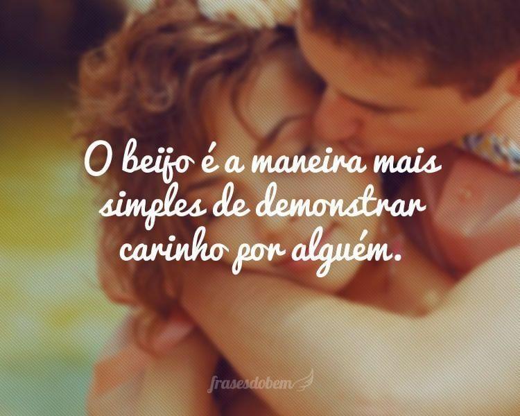 O beijo é a maneira mais simples de demonstrar carinho por alguém.