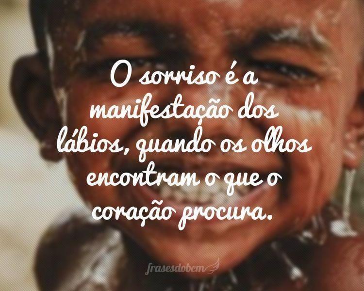 Frases De Amor Sobre Sofrimento E Tristeza Curtas E: O Sorriso é A Manifestação Dos Lábios, Quando Os Olhos