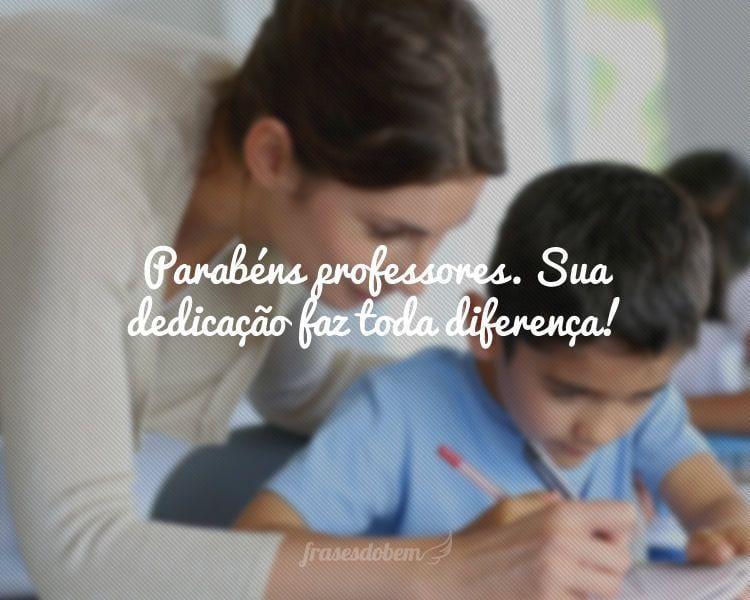 Parabéns professores. Sua dedicação faz toda diferença!
