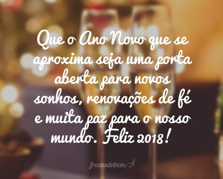Que o Ano Novo que se aproxima seja uma porta aberta para novos sonhos, renovações de fé e muita paz para o nosso mundo. Feliz 2018!