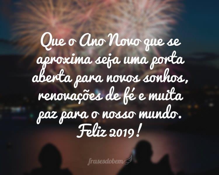 Que o Ano Novo que se aproxima seja uma porta aberta para novos sonhos, renovações de fé e muita paz para o nosso mundo. Feliz 2019!