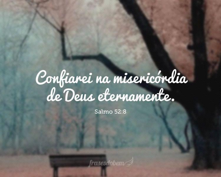 Confiarei na misericórdia de Deus eternamente. (Salmo 52:8)
