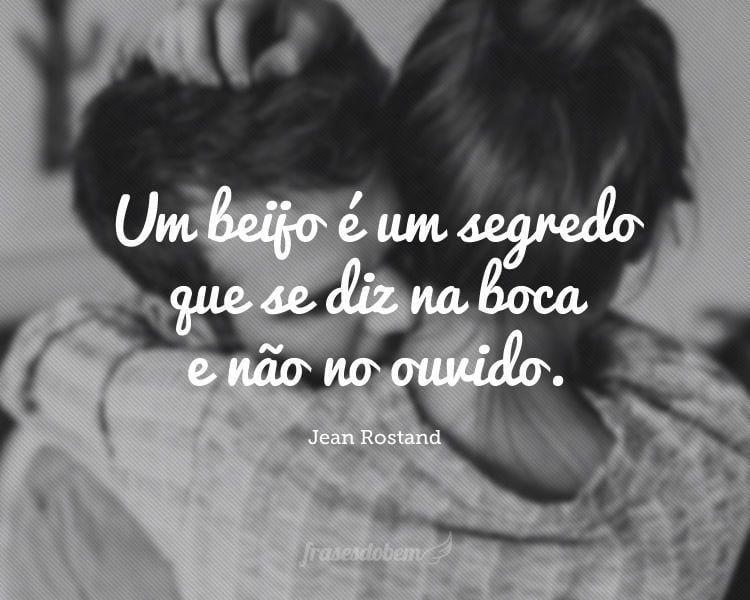 Um beijo é um segredo que se diz na boca e não no ouvido.